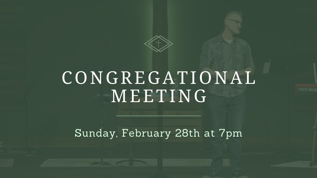 Congregational Meeting - Sunday, February 28th at 7pm