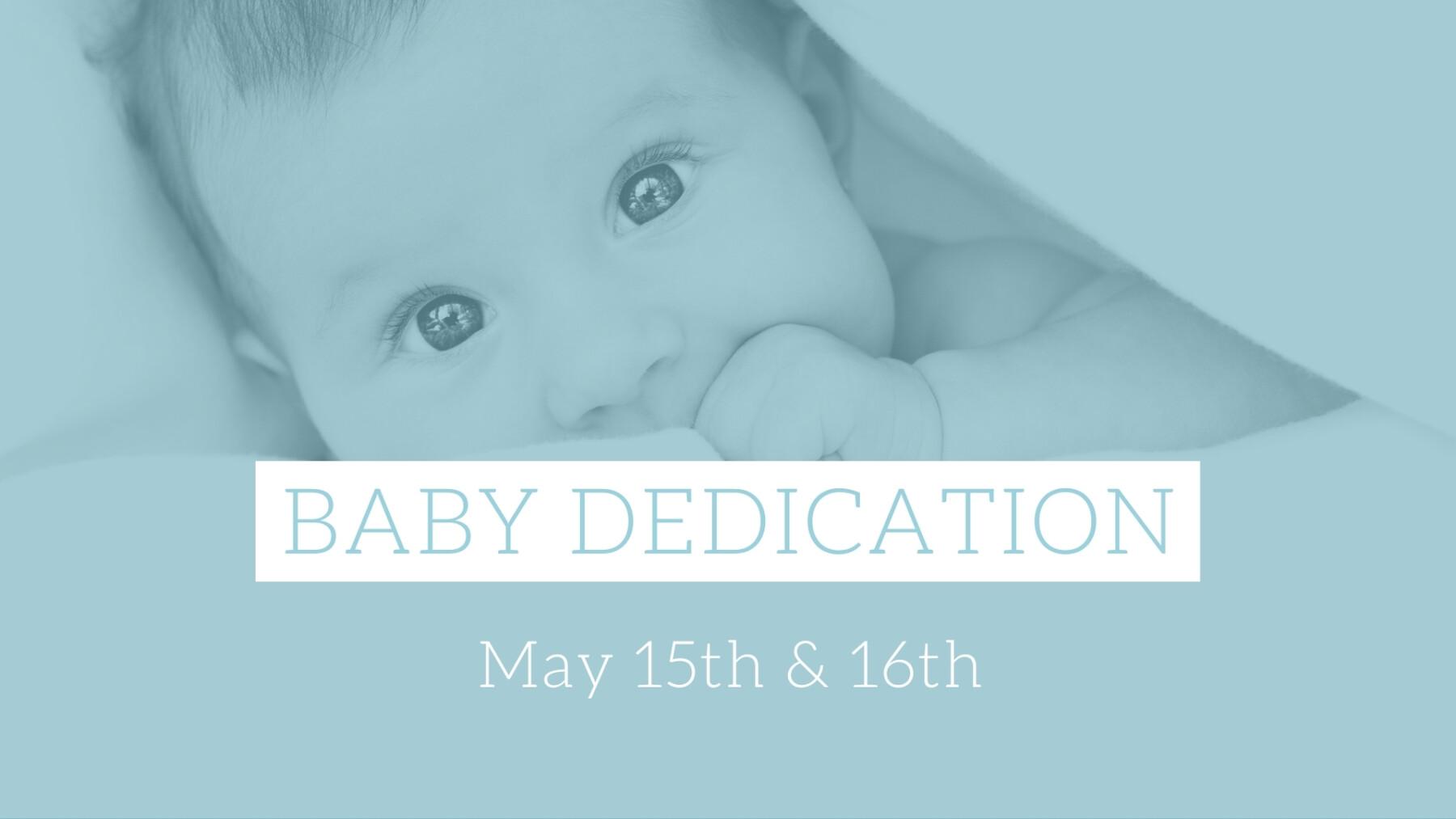 Baby Dedication - Saturday, May 15th & Sunday, May 16th